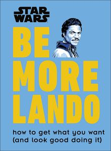[Star Wars: Be More Lando: How To Get What You Want (Hardcover) (Product Image)]