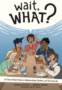 [Wait, What?: A Comic Guide Book To Relationships, Bodies & Growing Up (Product Image)]