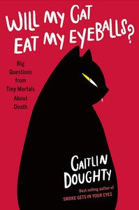 [Will My Cat Eat My Eyeballs? & Other Questions About Dead Bodies (Product Image)]