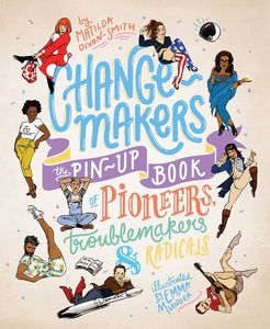 [Change-Makers: The Pin-Up Book Of Pioneers, Troublemakers & Radicals (Hardcover) (Product Image)]
