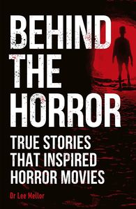 [Behind The Horror: True Stories That Inspired Horror Movies (Product Image)]