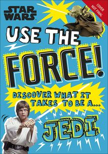 [Star Wars: Use The Force!: Discover What It Takes To Be A Jedi (Product Image)]