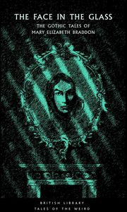 [Face In The Glass: The Gothic Tales Of Mary Elizabeth Braddon (Product Image)]