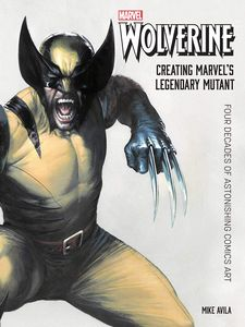 [Wolverine: Creating Marvel's Legendary Mutant: Four Decades Of Astonishing Comics Art (Hardcover) (Product Image)]