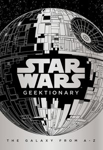 [Star Wars: Geektionary: The Galaxy From A To Z (Hardcover) (Product Image)]