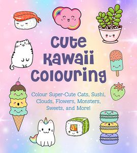 [Cute Kawaii Colouring: Colour Super-Cute Cats, Sushi, Clouds, Flowers, Monsters, Sweets & More! (Product Image)]