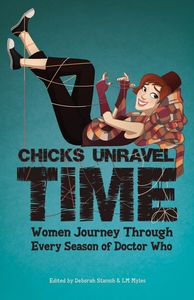 [Chicks Unravel Time: Women Journey Through Every Season Of Dr Who (Product Image)]