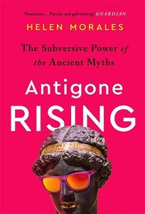 [Antigone Rising: The Subversive Power Of The Ancient Myths (Product Image)]