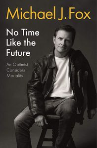 [No Time Like The Future: An Optimist Considers Mortality (Hardcover Edition) (Product Image)]