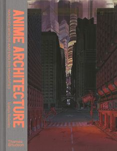 [Anime Architecture: Imagined Worlds & Endless Megacities (Hardcover) (Product Image)]