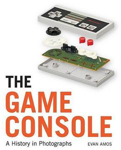 [The Game Console: A History In Photographs (Product Image)]