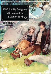 [If It's For My Daughter, I'd Even Defeat Demon Lord: Volume 6 (Light Novel) (Product Image)]