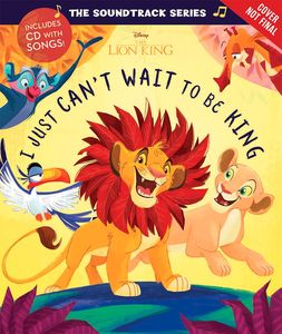 [The Soundtrack Series: The Lion King: I Just Can't Wait To Be King (Hardcover With CD) (Product Image)]
