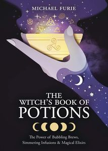 [The Witch's Book Of Potions: The Power Of Bubbling Brews, Simmering Infusions & Magical Elixirs (Product Image)]