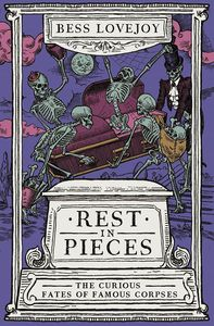 [Rest In Pieces: The Curious Fates Of Famous Corpses (Product Image)]