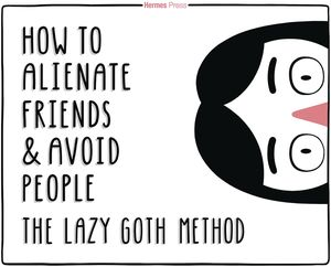 [How To Alienate Friends & Avoid People: The Lazy Goth Method (Hardcover) (Product Image)]