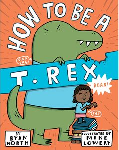 [How To Be A T. Rex (Hardcover) (Product Image)]