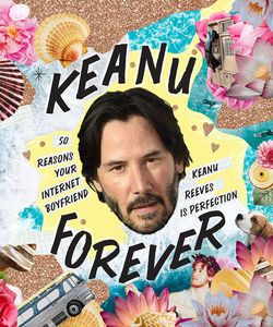 [Keanu Forever: 50 Reasons Your Internet Boyfriend Keanu Reeves Is Perfection (Hardcover) (Product Image)]