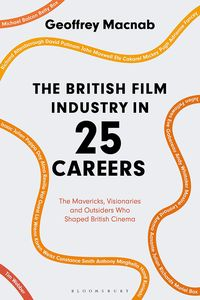 [The British Film Industry In 25 Careers: The Mavericks, Visionaries & Outsiders Who Shaped British Cinema (Product Image)]
