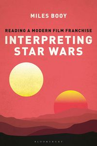 [Interpreting Star Wars: Reading A Modern Film Franchise (Product Image)]