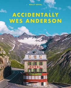 [Accidentally Wes Anderson (Hardcover) (Product Image)]