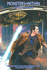 [Doctor Who Guides: Monsters Within: The Unofficial & Unauthorised Guide To Doctor Who 2008 (Product Image)]