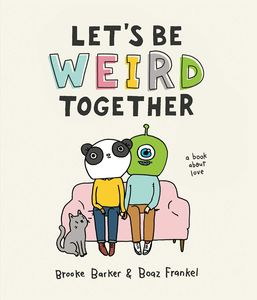[Let's Be Weird Together: A Book About Love (Hardcover) (Product Image)]