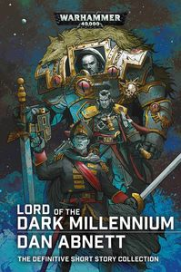 [Warhammer 40K: Lord Of The Dark Millennium: The Dan Abnett Collection (Signed Edition Hardcover) (Product Image)]