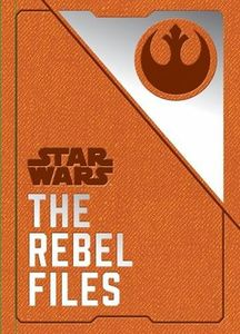 [Star Wars: The Rebel Files (Hardcover) (Product Image)]