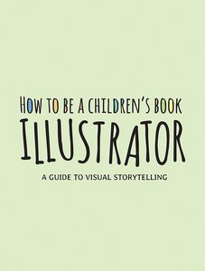 [How To Be A Children's Book Illustrator: A Guide To Visual Storytelling (Hardcover) (Product Image)]