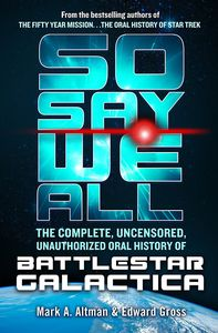 [So Say We All: Uncensored Unauthorised Battlestar Galactica (Hardcover) (Product Image)]