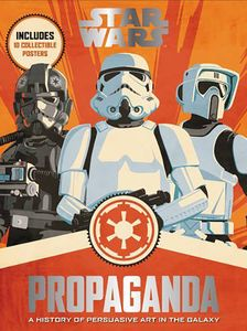 [Star Wars: Propaganda: A History Of Persuasive Art In The Galaxy (Hardcover) (Product Image)]