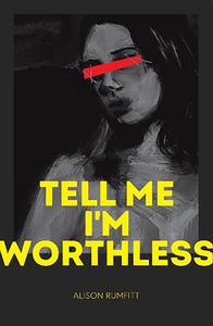 [Tell Me I'm Worthless (Product Image)]
