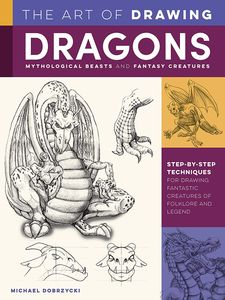 [The Art Of Drawing Dragons, Mythological Beasts & Fantasy Creatures (Product Image)]