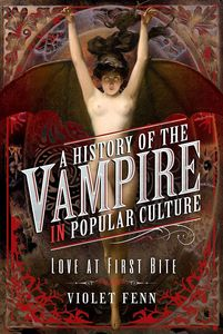 [A History Of The Vampire In Popular Culture: Love At First Bite (Hardcover) (Product Image)]