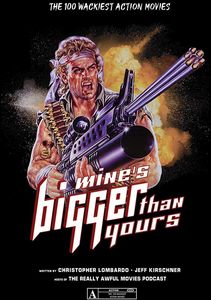 [Mine's Bigger Than Yours: The 100 Wackiest Action Movies (Hardcover) (Product Image)]