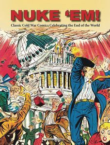 [Nuke 'Em!: Classic Cold War Comics Celebrating The End Of World (Product Image)]