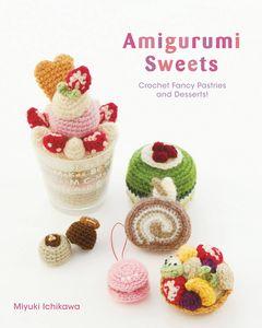 [Amigurumi Sweets: Crochet Fancy Pastries & Desserts! (Product Image)]