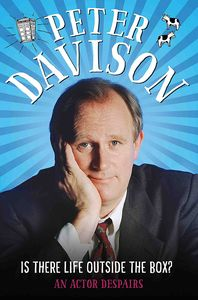 [Peter Davison: Is There Life Outside The Box?: An Actor Despairs (Hardcover) (Product Image)]