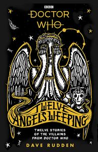 [Doctor Who: Twelve Angels Weeping: Twelve Stories Of Villains (Hardcover) (Product Image)]