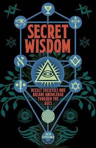 [Secret Wisdom: Occult Societies & Arcane Knowledge Through The Ages (Product Image)]