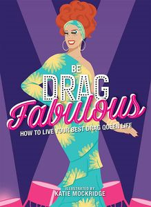 [Be Drag Fabulous: How To Live Your Best Drag Queen Life (Hardcover) (Product Image)]