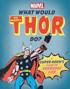 [What Would The Mighty Thor Do?: A Super Hero's Guide To Everyday Life (Hardcover) (Product Image)]