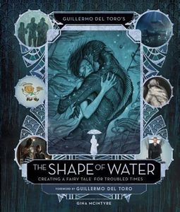 [Guillermo Del Toro's The Shape Of Water: Creating A Fairy Tale For Troubled Times (Hardcover) (Product Image)]