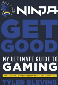 [Ninja: Get Good: My Ultimate Guide To Gaming (Hardcover) (Product Image)]