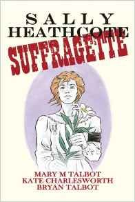 [Sally Heathcote: Suffragette (Signed Hardcover) (Product Image)]