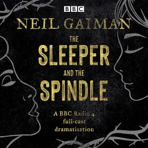 [The Sleeper & The Spindle: A BBC Radio 4 Full-Cast Dramatisation (Product Image)]