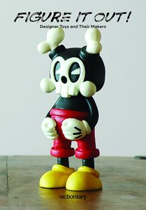 [Figure it Out!: Designer Toys & Their Makers (Product Image)]
