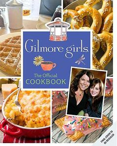 [Gilmore Girls: The Official Cookbook (Hardcover) (Product Image)]