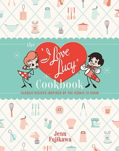 [The I Love Lucy Cookbook: Classic Recipes Inspired By The Iconic TV Show (Hardcover) (Product Image)]